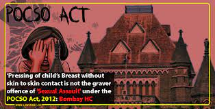 THE 'SKIN TO SKIN' JUDGMENT: MISINTERPRETATION OF SECTION 7 OF POCSO ACT.